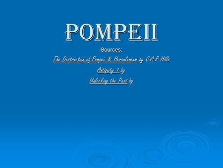 Pompeii Sources: The Destruction of Pompeii & Herculaneum by C.A.R Hills Antiquity 1 by Unlocking the Past by.