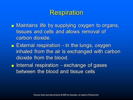 Elsevier items and derived items © 2009 by Saunders, an imprint of Elsevier Inc. Respiration  Maintains life by supplying oxygen to organs, tissues and.
