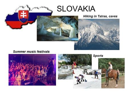 SLOVAKIA Summer music festivals Hiking in Tatras, caves Sports.