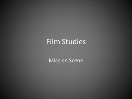 Film Studies Mise en Scene. What is Mise en Scene? This French phrase was originally used in the theatre to refer to the setting, lighting, costume and.