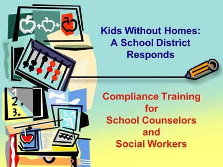 Compliance Training for School Counselors and Social Workers Kids Without Homes: A School District Responds.