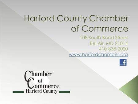 Harford County Chamber of Commerce 108 South Bond Street Bel Air, MD 21014 410-838-2020 www.harfordchamber.org.