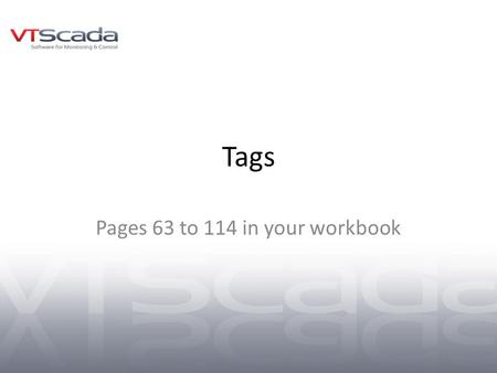Tags Pages 63 to 114 in your workbook. Tag Browser Review of the communication chain Polling Driver concepts Tag Browser in detail – Filtering – The tag.