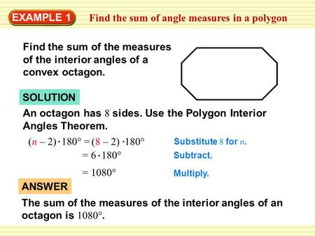 EXAMPLE 1 Find the sum of angle measures in a polygon Find the sum of the measures of the interior angles of a convex octagon. SOLUTION An octagon has.