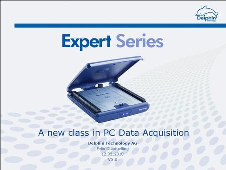 A new class in PC Data Acquisition Delphin Technology AG Felix Ottofuelling 12.05.2010 V5.0.