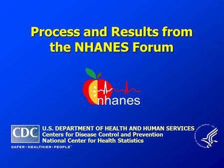 Process and Results from the NHANES Forum U.S. DEPARTMENT OF HEALTH AND HUMAN SERVICES Centers for Disease Control and Prevention National Center for Health.