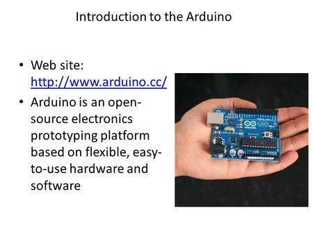 Introduction to the Arduino Web site:   Arduino is an open- source electronics prototyping platform based on.