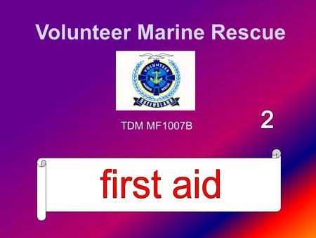 Volunteer Marine Rescue TDM MF1007B. Types of Bleeding Internal External Can be Arterial, Venous or Capillary.
