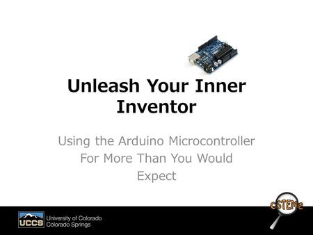 Unleash Your Inner Inventor Using the Arduino Microcontroller For More Than You Would Expect.