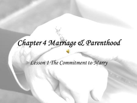 Chapter 4 Marriage & Parenthood Lesson 1 The Commitment to Marry.