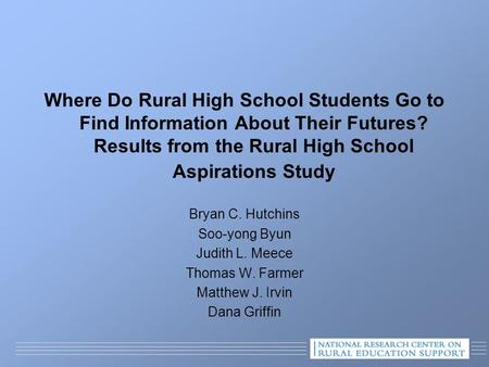 Where Do Rural High School Students Go to Find Information About Their Futures? Results from the Rural High School Aspirations Study Bryan C. Hutchins.