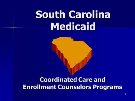 1 South Carolina Medicaid Coordinated Care and Enrollment Counselors Programs.