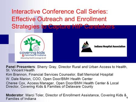 Interactive Conference Call Series: Effective Outreach and Enrollment Strategies to Capture HIP Caretakers Panel Presenters: Sherry Gray, Director Rural.