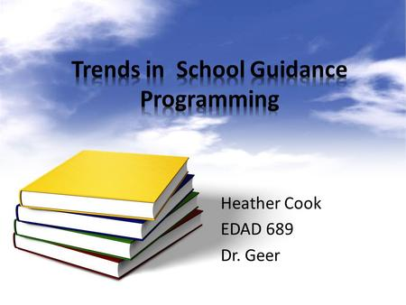 Heather Cook EDAD 689 Dr. Geer. The Role of a Guidance Counselor.
