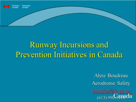 Runway Incursions and Prevention Initiatives in Canada Alyre Boudreau Aerodrome Safety (613) 990-1418.