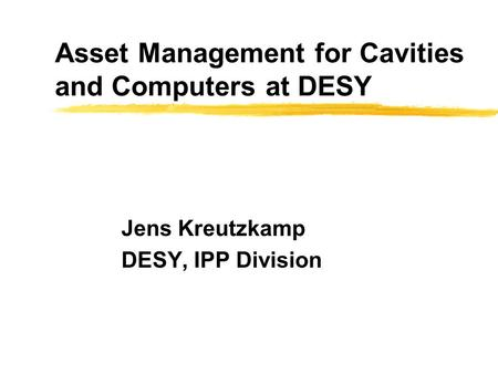 Asset Management for Cavities and Computers at DESY Jens Kreutzkamp DESY, IPP Division.