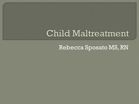Rebecca Sposato MS, RN.  estimated 1,740 child fatalities in 2008. This translates to a rate of 2.33 children per 100,000 children in the general population.