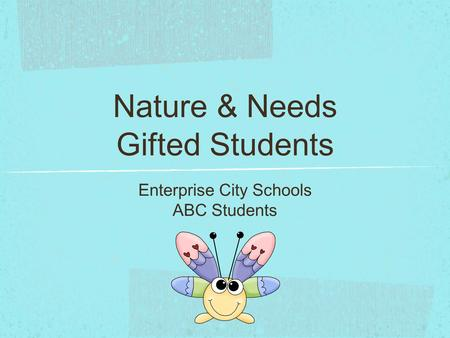 Nature & Needs Gifted Students Enterprise City Schools ABC Students.