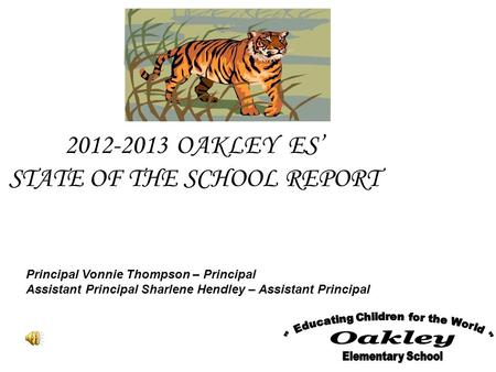 2012-2013 OAKLEY ES' STATE OF THE SCHOOL REPORT Principal Vonnie Thompson – Principal Assistant Principal Sharlene Hendley – Assistant Principal.