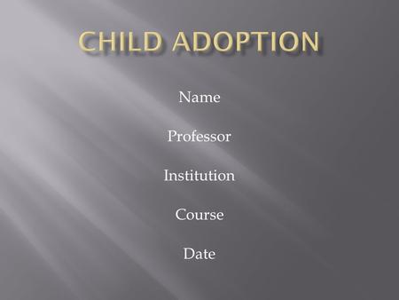 Name Professor Institution Course Date  Whether you are an older parent, adoptive parent, first-time parent, or all of the above, the fact remains that.