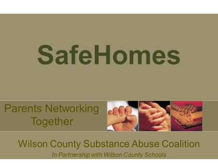 SafeHomes Wilson County Substance Abuse Coalition In Partnership with Wilson County Schools Parents Networking Together.