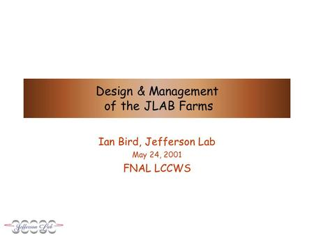 Design & Management of the JLAB Farms Ian Bird, Jefferson Lab May 24, 2001 FNAL LCCWS.