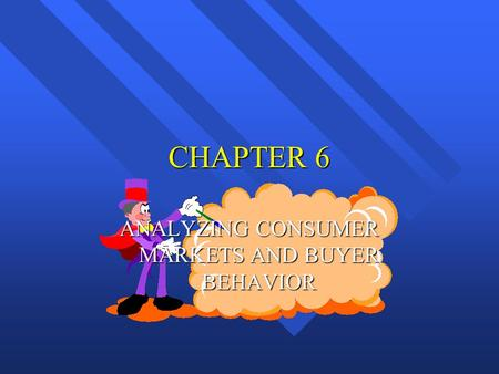 CHAPTER 6 ANALYZING CONSUMER MARKETS AND BUYER BEHAVIOR.