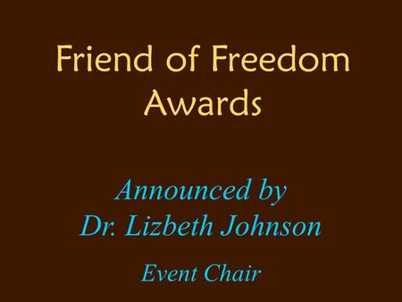 Friend of Freedom Awards Announced by Dr. Lizbeth Johnson Event Chair.