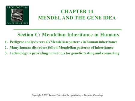 CHAPTER 14 MENDEL AND THE GENE IDEA Copyright © 2002 Pearson Education, Inc., publishing as Benjamin Cummings Section C: Mendelian Inheritance in Humans.