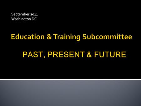 September 2011 Washington DC.  Established by SACHDNC – January 2005  ….to review existing educational and training resources, identify gaps, and make.