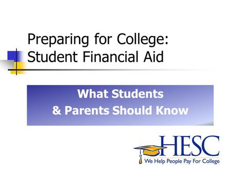Preparing for College: Student Financial Aid What Students & Parents Should Know.