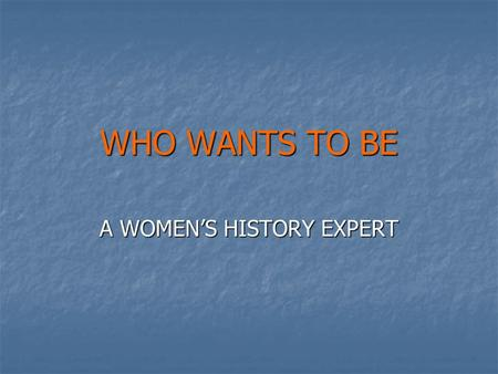 "WHO WANTS TO BE A WOMEN'S HISTORY EXPERT Ever wonder what ""Who Wants to be a Millionaire"" might look like if there were only women's history questions?"