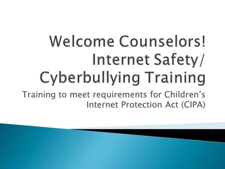 Training to meet requirements for Children's Internet Protection Act (CIPA)