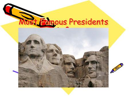 Most Famous Presidents. Identify the significance of the most important Presidents. Identify why Abraham Lincoln is considered a great President. Goals.