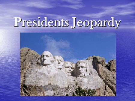 Presidents Jeopardy. Scores Team One Team Two Team Three.