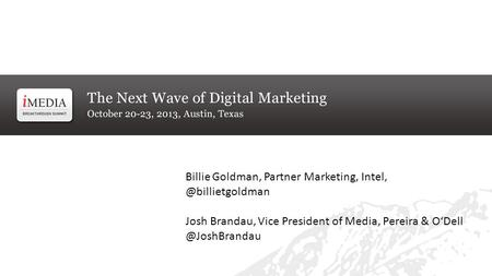 Billie Goldman, Partner Marketing, Josh Brandau, Vice President of Media, Pereira &