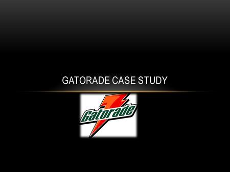 GATORADE CASE STUDY. MAIN CONCEPTS: Positioning Brand Extension Niche/Differentiation Re-positioning.