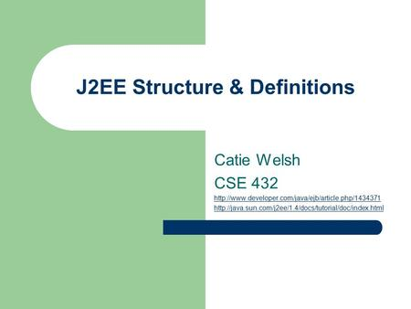 J2EE Structure & Definitions Catie Welsh CSE 432