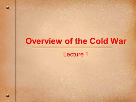 Overview of the Cold War Lecture 1. Rivalry between the United States and the Soviet Union for control over the postwar world emerged before World War.