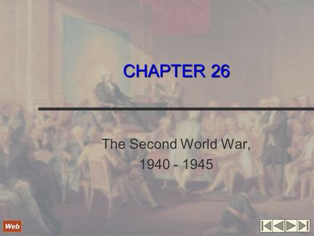 CHAPTER 26 The Second World War, 1940 - 1945 Web.