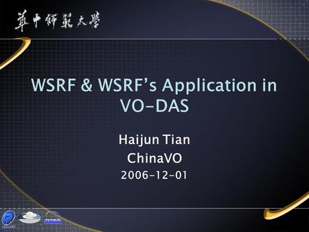 WSRF & WSRF's Application in VO-DAS Haijun Tian ChinaVO 2006-12-01.
