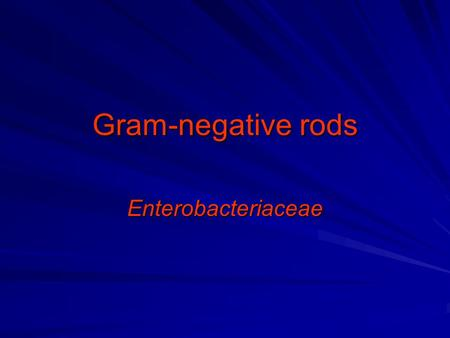 Gram-negative rods Enterobacteriaceae.