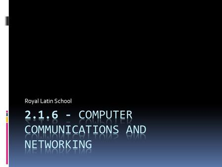 Royal Latin School. Spec Coverage: a) Explain the advantages of networking stand-alone computers into a local area network e) Describe the differences.