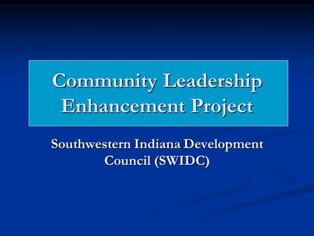 Community Leadership Enhancement Project Southwestern Indiana Development Council (SWIDC)