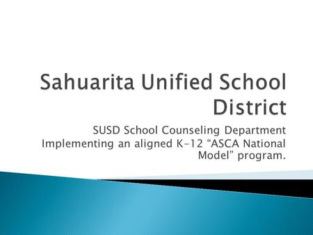 "SUSD School Counseling Department Implementing an aligned K-12 ""ASCA National Model"" program."