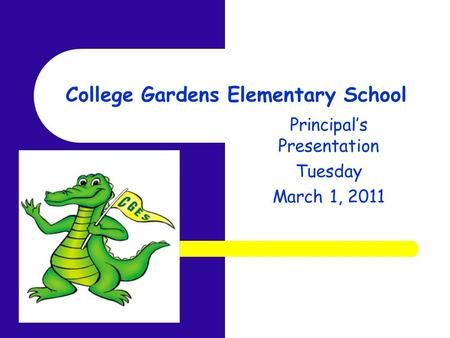 College Gardens Elementary School Principal's Presentation Tuesday March 1, 2011.