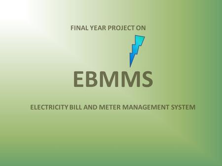 FINAL YEAR PROJECT ON EBMMS ELECTRICITY BILL AND METER MANAGEMENT SYSTEM.