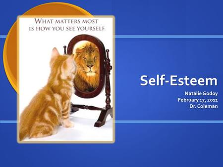 Self-Esteem Natalie Godoy February 17, 2011 Dr. Coleman.