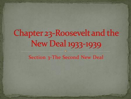 Section 3-The Second New Deal Click the mouse button or press the Space Bar to display the information. Chapter Objectives Section 3-The Second New.
