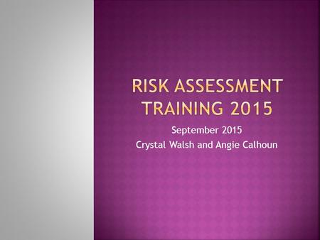 September 2015 Crystal Walsh and Angie Calhoun.  Guidelines of Obtaining and Conducting an In- School Risk Assessment and Follow Up Reporting Concerns.